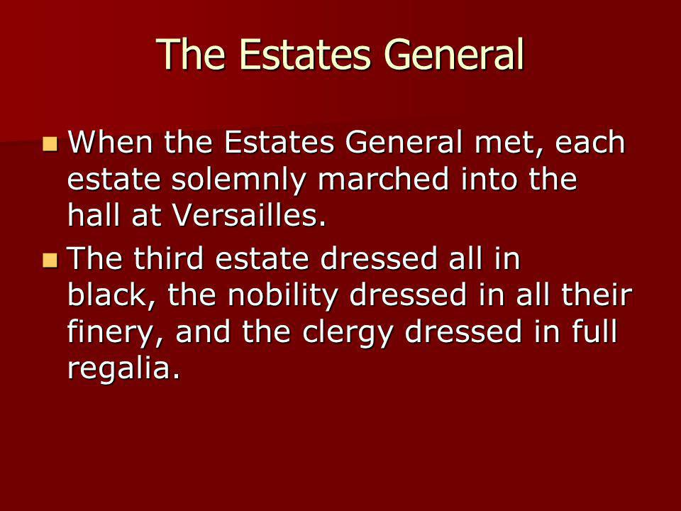 The Estates General When the Estates General met, each estate solemnly marched into the hall at Versailles.
