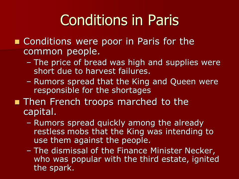 Conditions in Paris Conditions were poor in Paris for the common people.