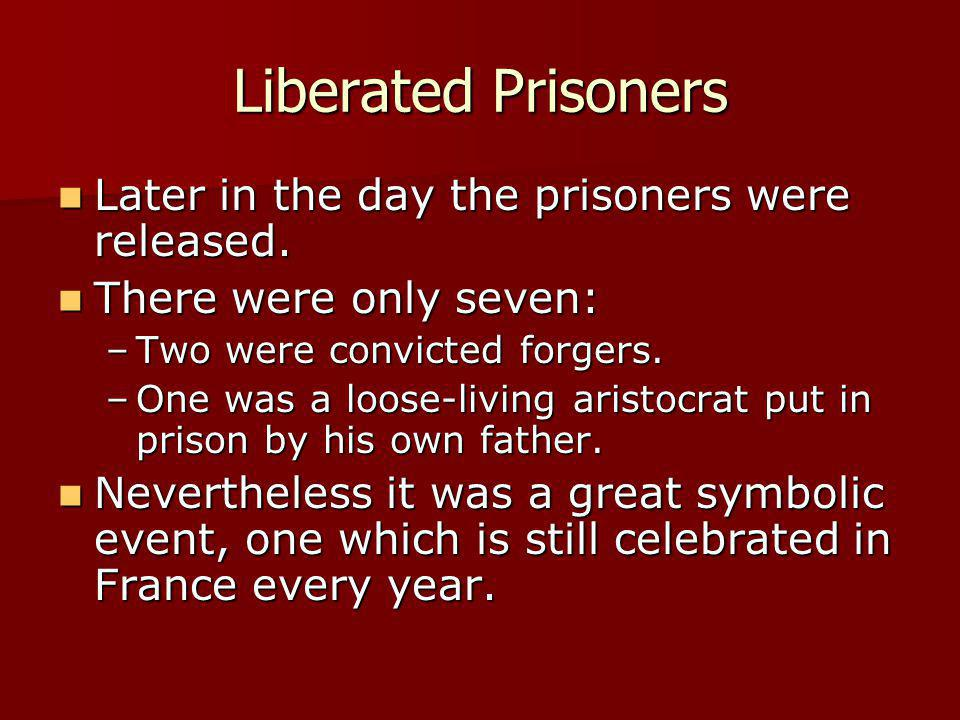 Liberated Prisoners Later in the day the prisoners were released.