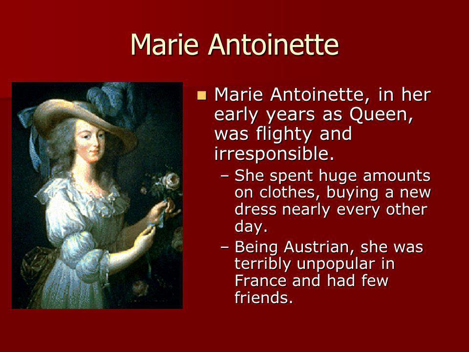 Marie Antoinette Marie Antoinette, in her early years as Queen, was flighty and irresponsible.
