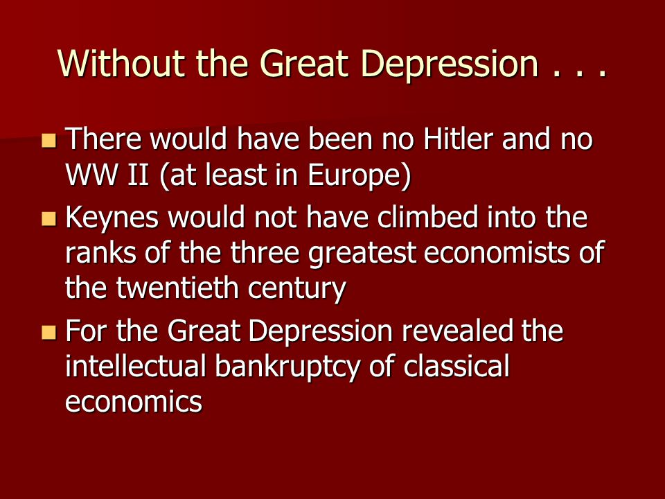 Without the Great Depression . . .