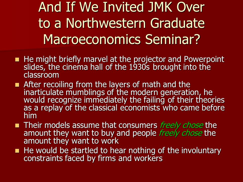 And If We Invited JMK Over to a Northwestern Graduate Macroeconomics Seminar