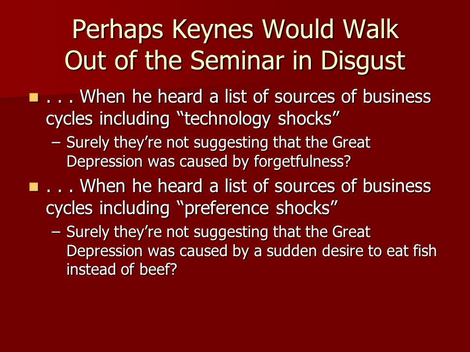 Perhaps Keynes Would Walk Out of the Seminar in Disgust