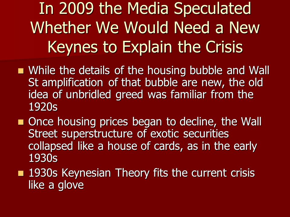 In 2009 the Media Speculated Whether We Would Need a New Keynes to Explain the Crisis