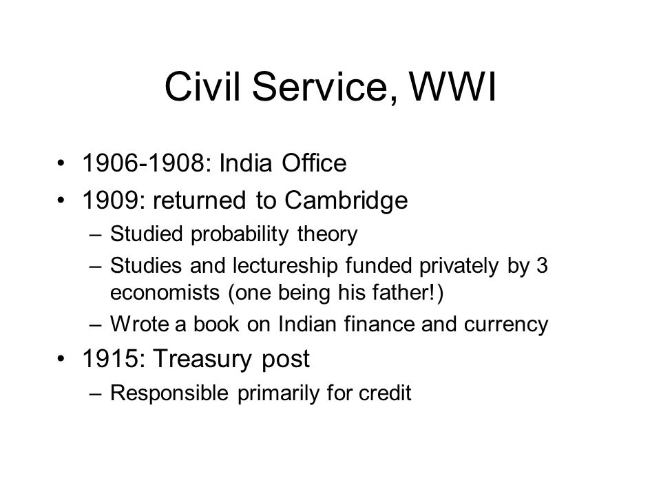 Civil Service, WWI 1906-1908: India Office 1909: returned to Cambridge