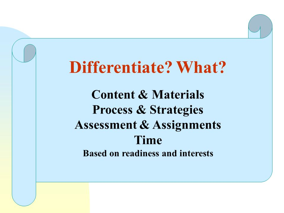 Assessment & Assignments Based on readiness and interests