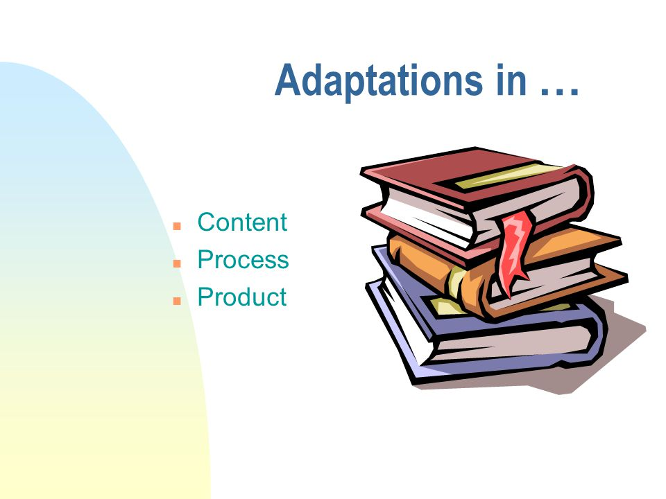 Adaptations in … Content Process Product