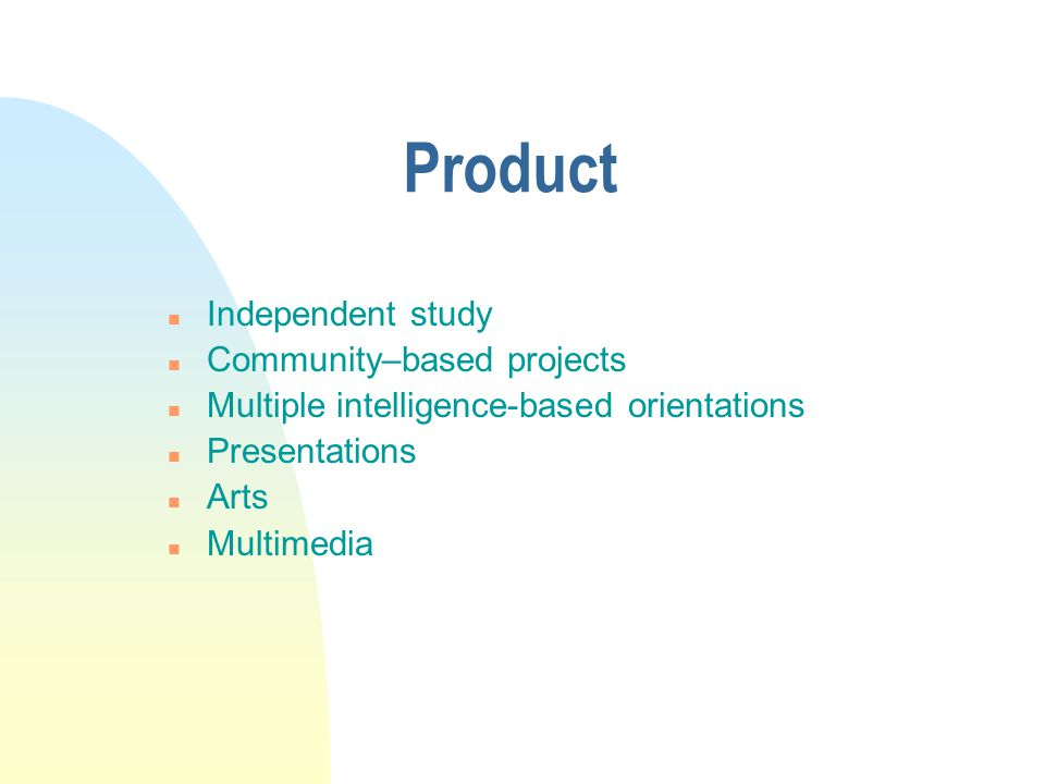 Product Independent study Community–based projects