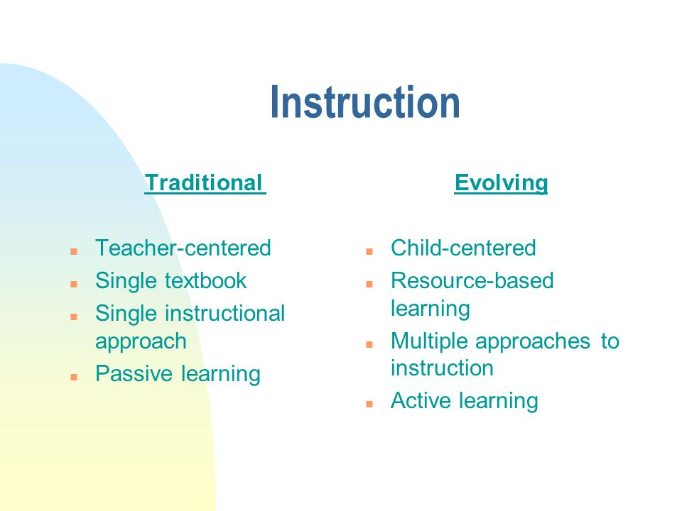 Instruction Traditional Teacher-centered Single textbook