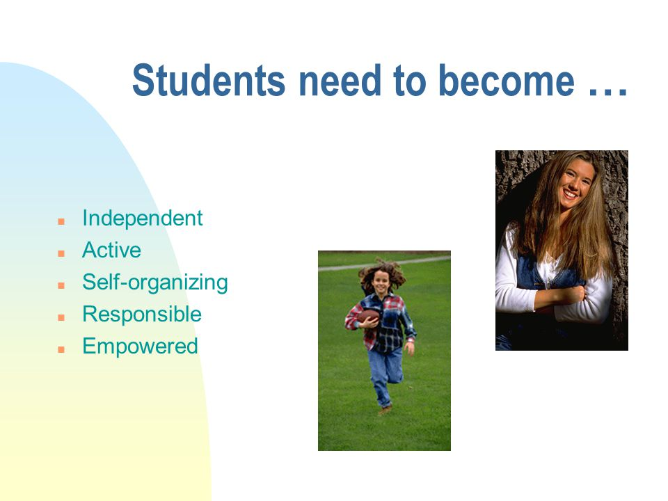 Students need to become …