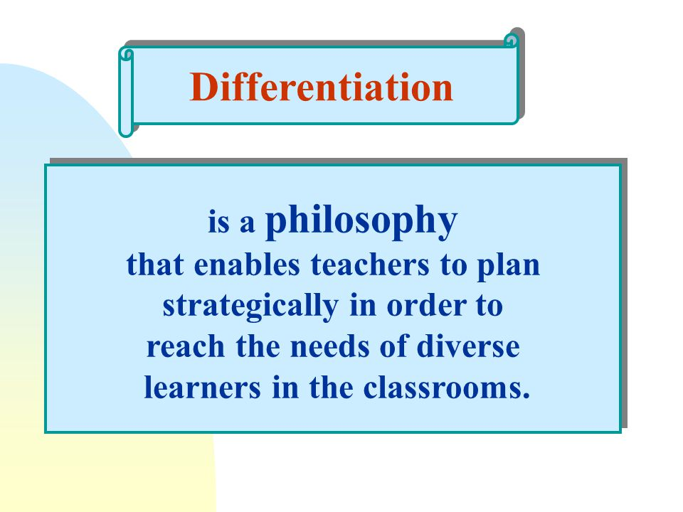 Differentiation is a philosophy that enables teachers to plan