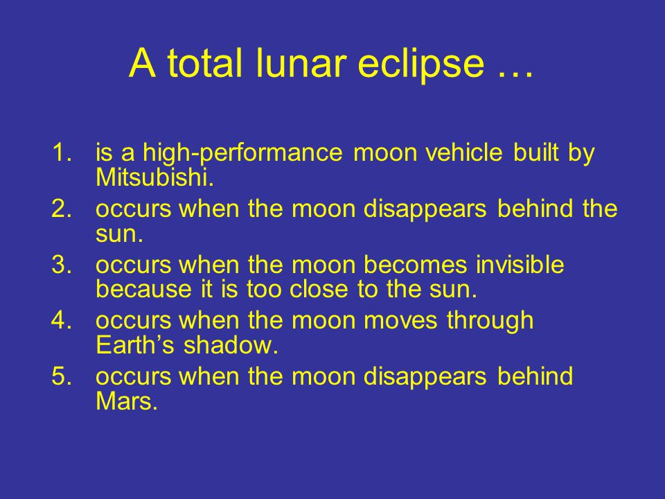 A total lunar eclipse … is a high-performance moon vehicle built by Mitsubishi. occurs when the moon disappears behind the sun.