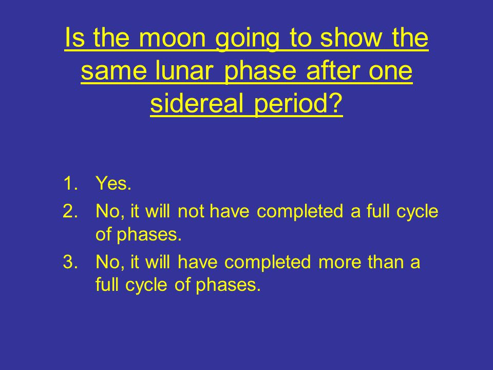Is the moon going to show the same lunar phase after one sidereal period