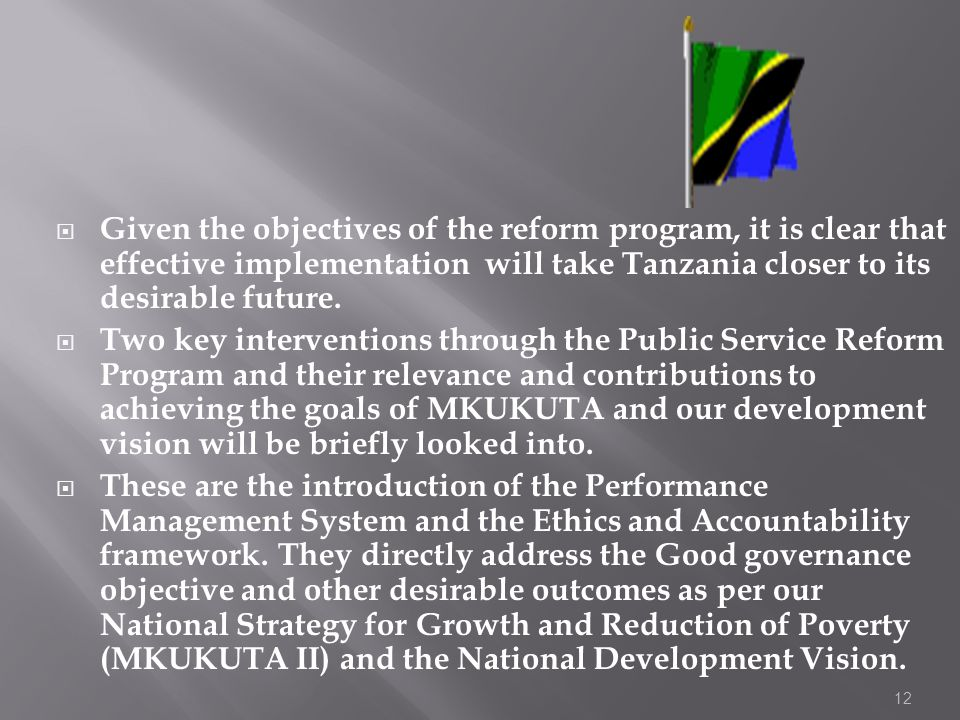 Given the objectives of the reform program, it is clear that effective implementation will take Tanzania closer to its desirable future.