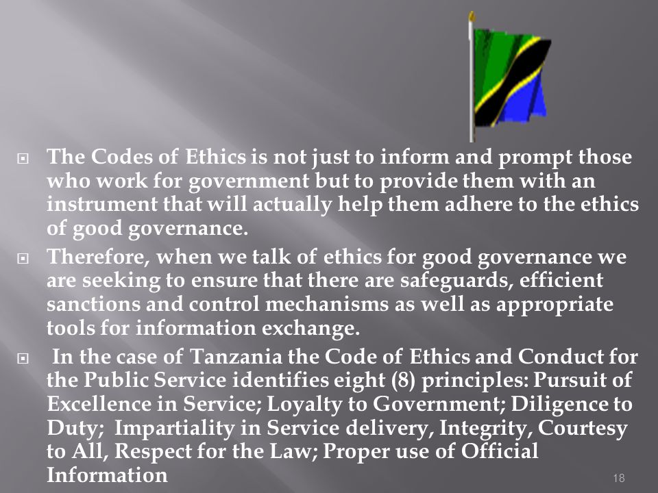 The Codes of Ethics is not just to inform and prompt those who work for government but to provide them with an instrument that will actually help them adhere to the ethics of good governance.