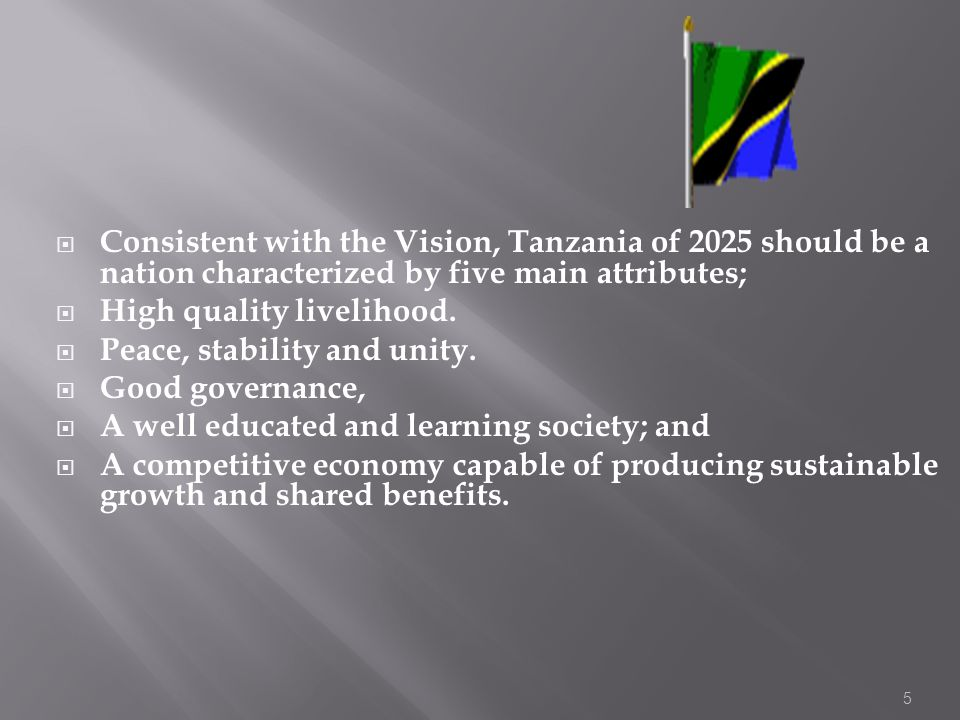 Consistent with the Vision, Tanzania of 2025 should be a nation characterized by five main attributes;