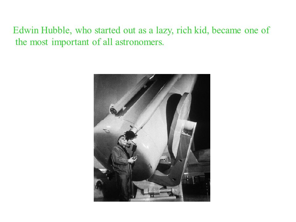 Edwin Hubble, who started out as a lazy, rich kid, became one of