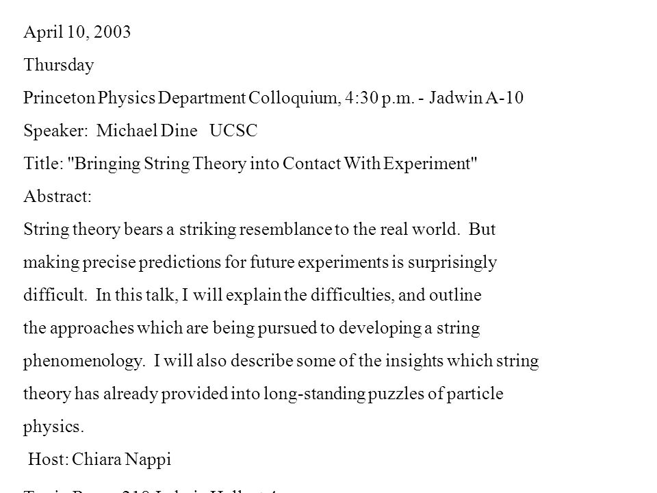 April 10, 2003 Thursday. Princeton Physics Department Colloquium, 4:30 p.m. - Jadwin A-10. Speaker: Michael Dine UCSC.
