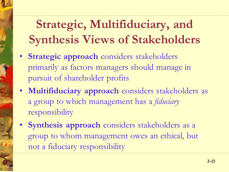 Strategic, Multifiduciary, and Synthesis Views of Stakeholders