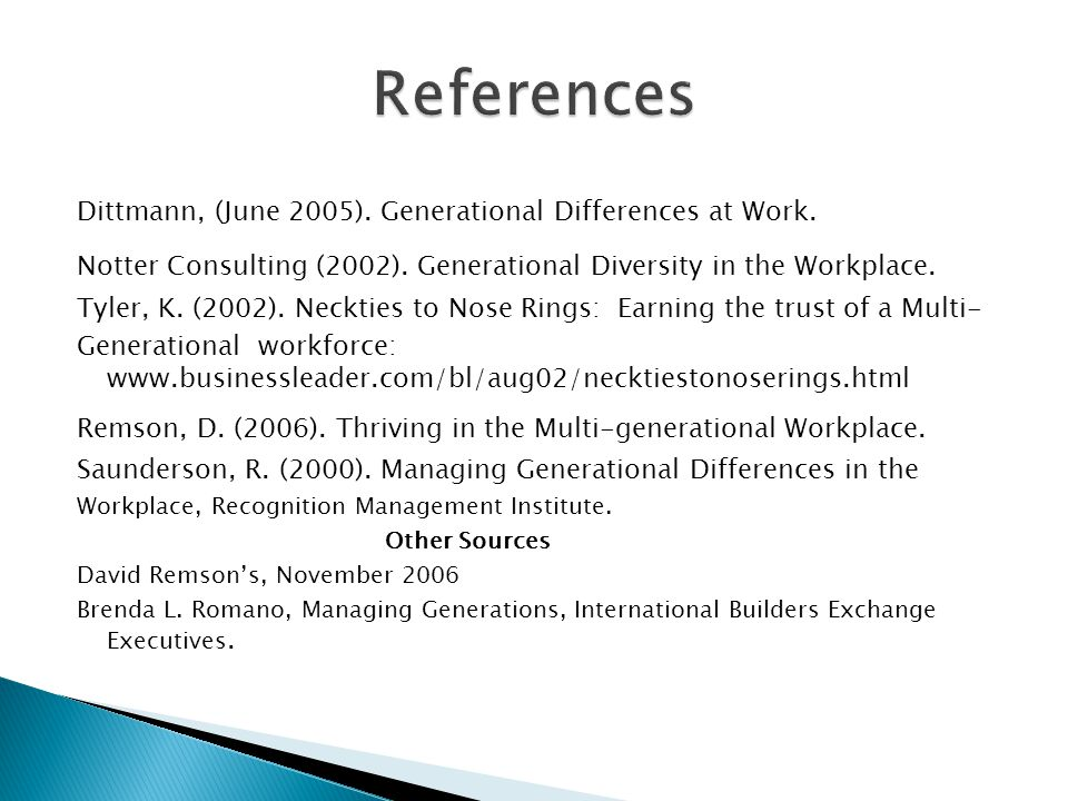 References Dittmann, (June 2005). Generational Differences at Work.