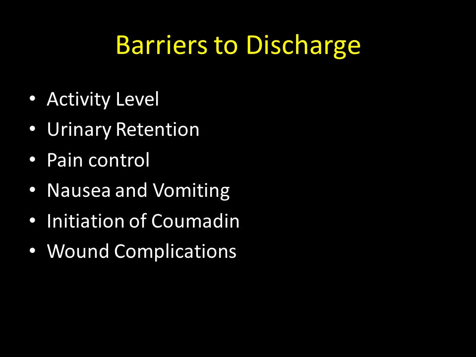 Barriers to Discharge Activity Level Urinary Retention Pain control