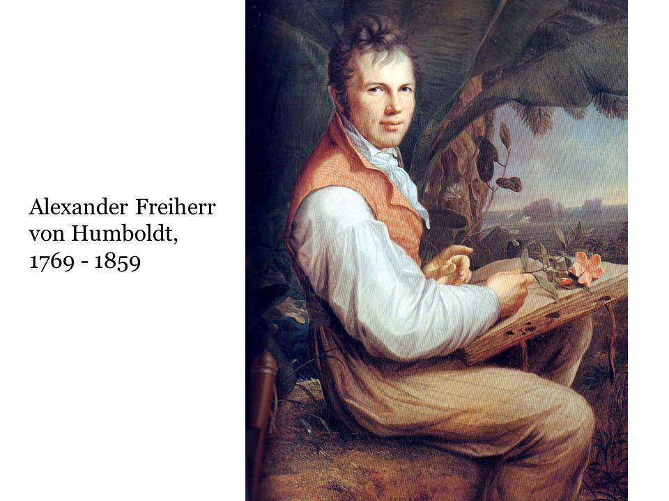 Alexander Freiherr von Humboldt, 1769 - 1859