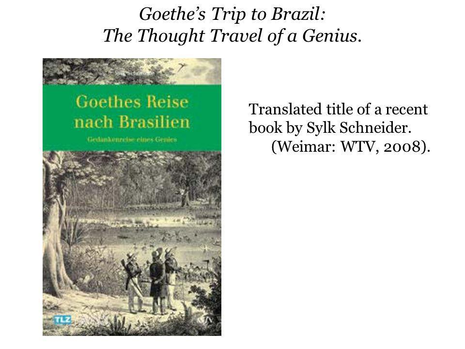 Goethe's Trip to Brazil: The Thought Travel of a Genius.