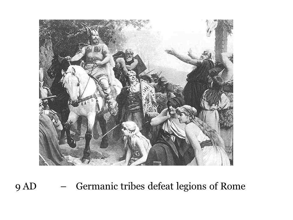 9 AD – Germanic tribes defeat legions of Rome
