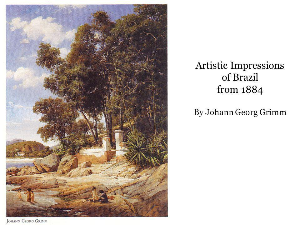 Artistic Impressions of Brazil from 1884 By Johann Georg Grimm