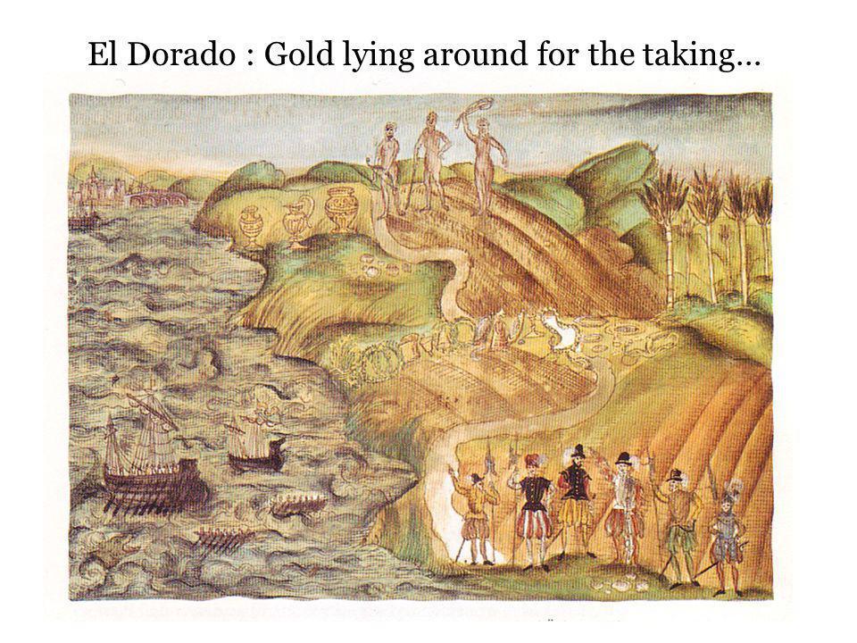 El Dorado : Gold lying around for the taking…