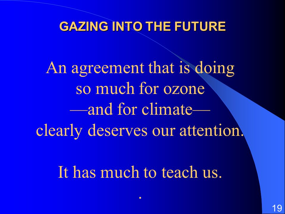 GAZING INTO THE FUTURE An agreement that is doing so much for ozone —and for climate— clearly deserves our attention.