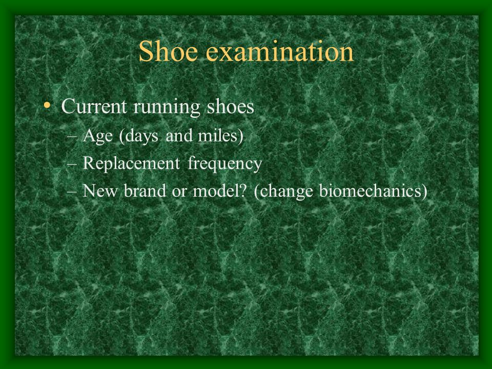 Shoe examination Current running shoes Age (days and miles)