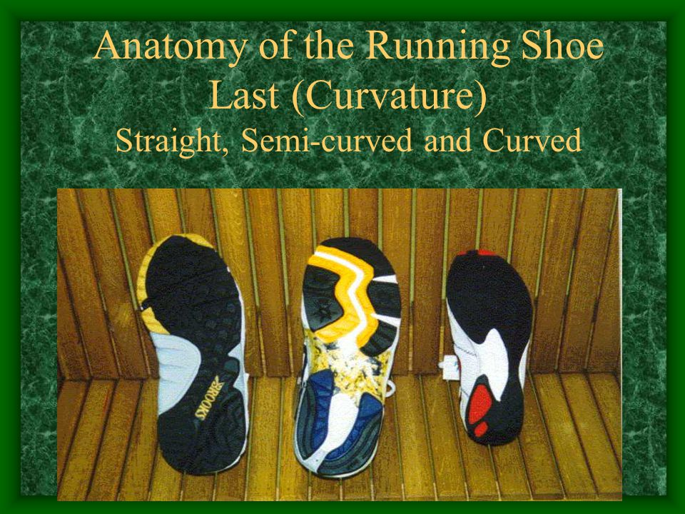 Anatomy of the Running Shoe Last (Curvature) Straight, Semi-curved and Curved