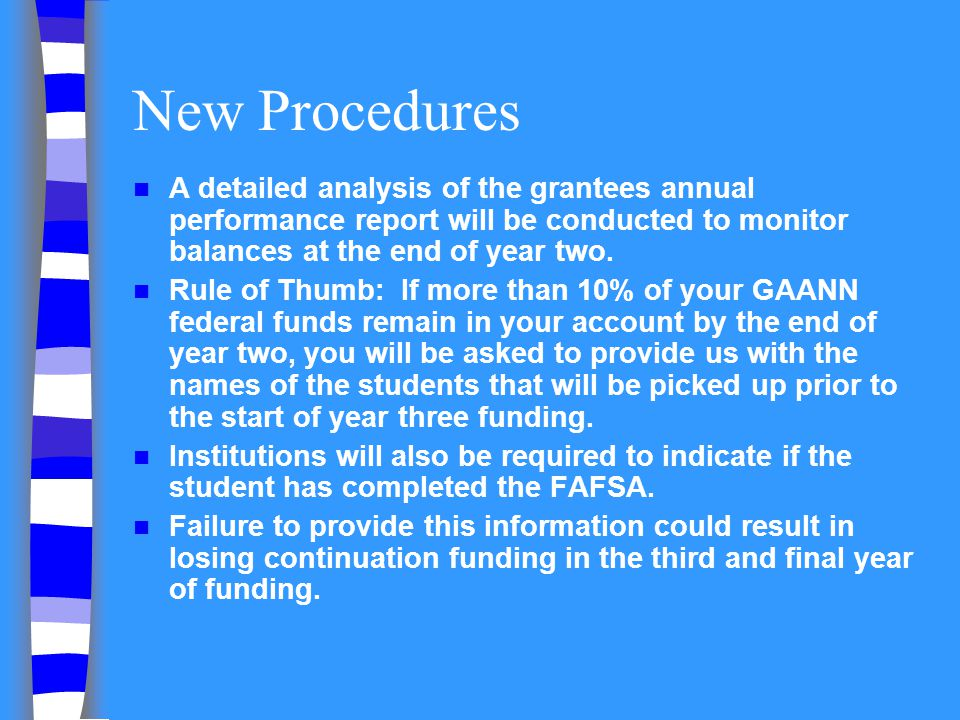 New Procedures A detailed analysis of the grantees annual performance report will be conducted to monitor balances at the end of year two.
