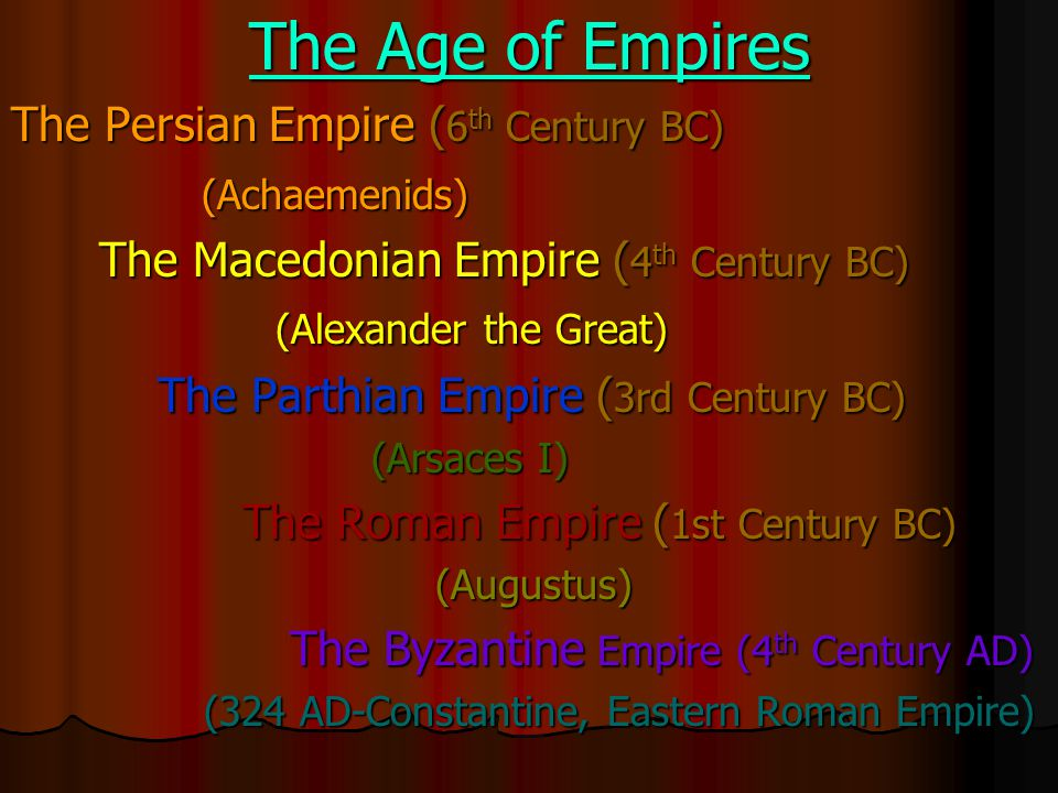 The Age of Empires The Persian Empire (6th Century BC) (Achaemenids)