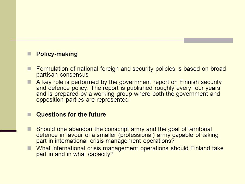 Policy-making Formulation of national foreign and security policies is based on broad partisan consensus.