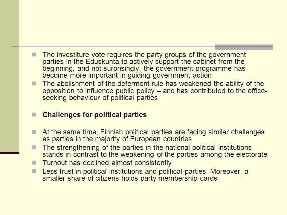 The investiture vote requires the party groups of the government parties in the Eduskunta to actively support the cabinet from the beginning, and not surprisingly, the government programme has become more important in guiding government action