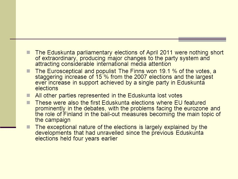 The Eduskunta parliamentary elections of April 2011 were nothing short of extraordinary, producing major changes to the party system and attracting considerable international media attention