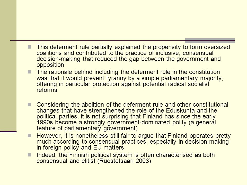 This deferment rule partially explained the propensity to form oversized coalitions and contributed to the practice of inclusive, consensual decision-making that reduced the gap between the government and opposition