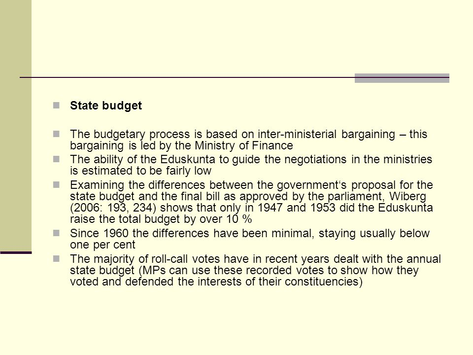 State budget The budgetary process is based on inter-ministerial bargaining – this bargaining is led by the Ministry of Finance.