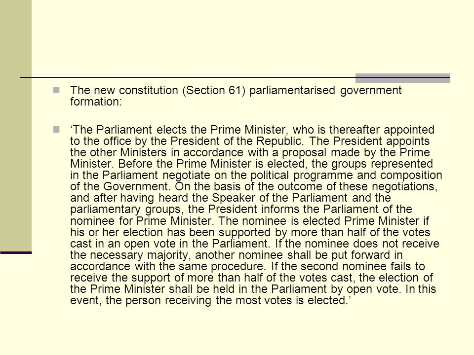 The new constitution (Section 61) parliamentarised government formation: