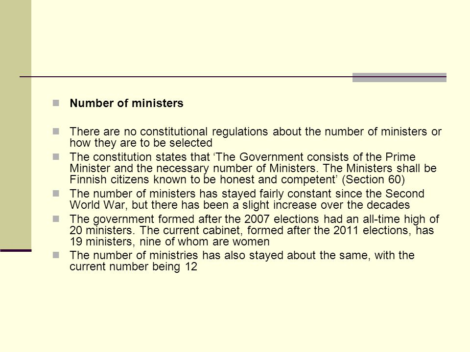 Number of ministers There are no constitutional regulations about the number of ministers or how they are to be selected.
