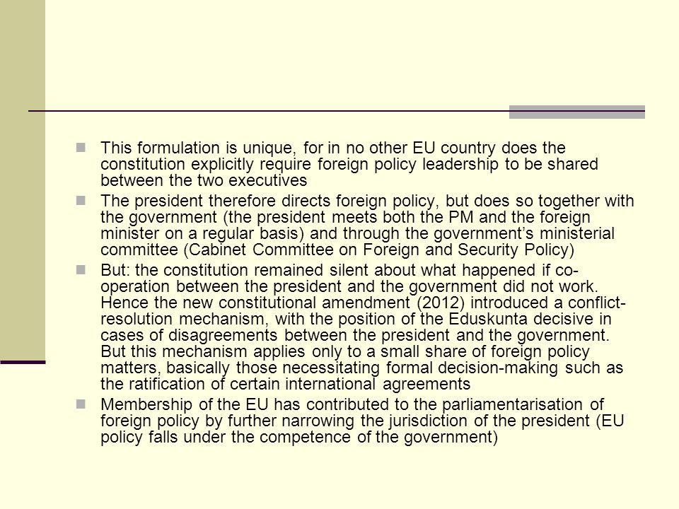 This formulation is unique, for in no other EU country does the constitution explicitly require foreign policy leadership to be shared between the two executives