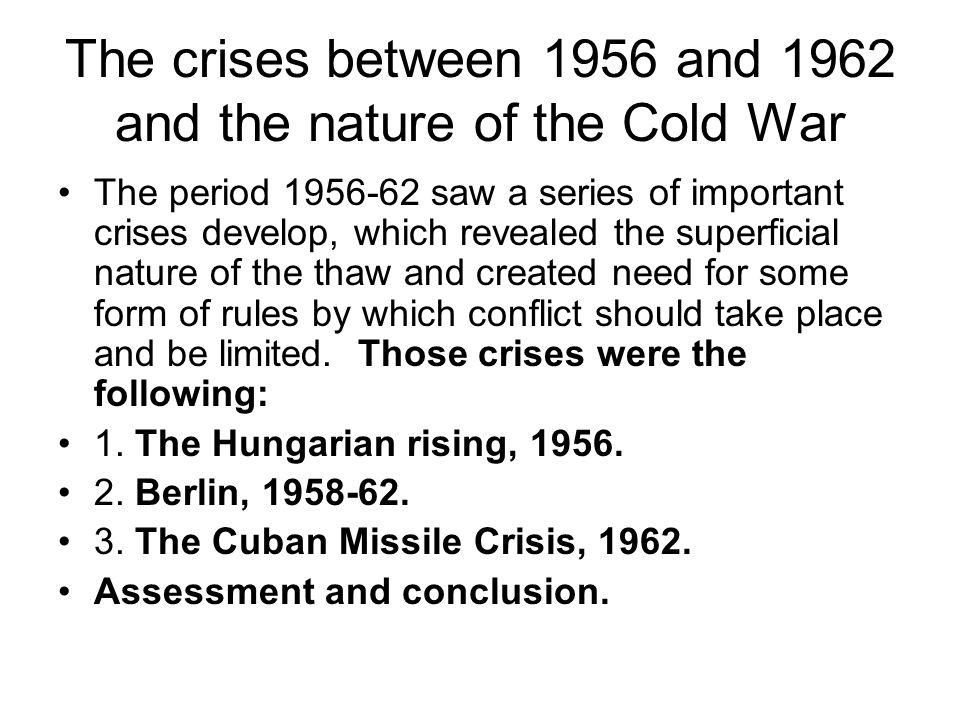 The crises between 1956 and 1962 and the nature of the Cold War
