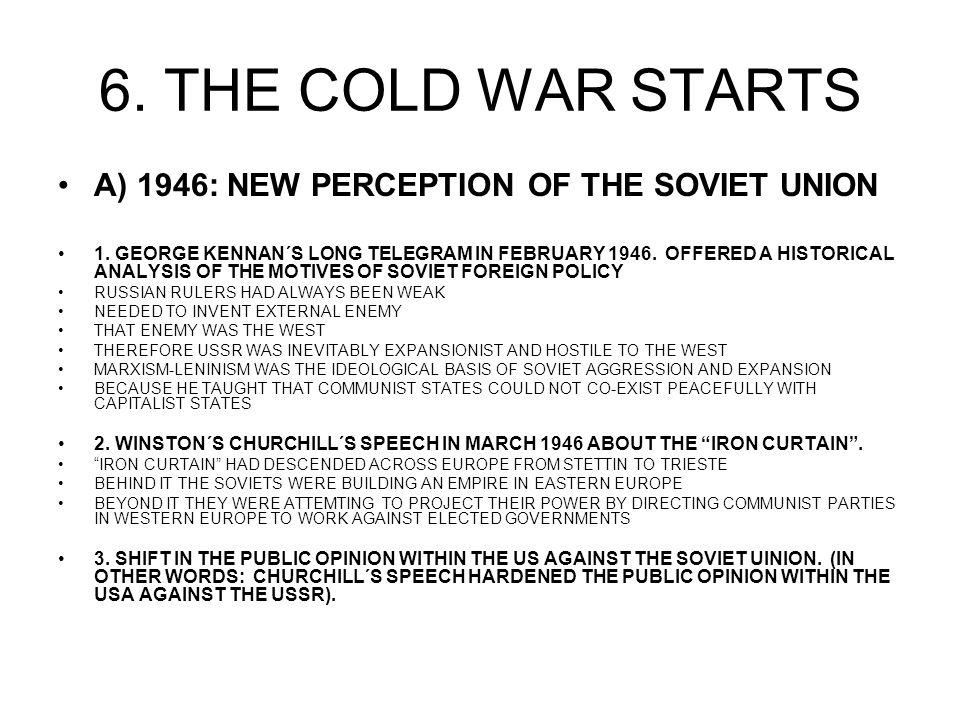 6. THE COLD WAR STARTS A) 1946: NEW PERCEPTION OF THE SOVIET UNION