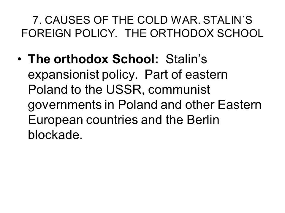 7. CAUSES OF THE COLD WAR. STALIN´S FOREIGN POLICY. THE ORTHODOX SCHOOL