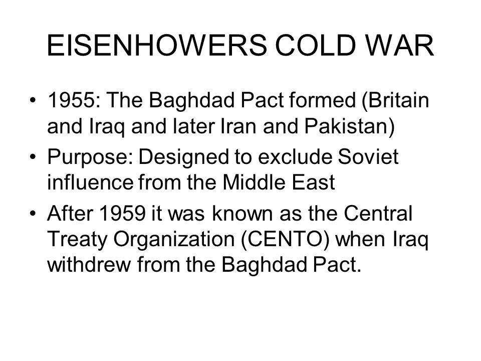 EISENHOWERS COLD WAR 1955: The Baghdad Pact formed (Britain and Iraq and later Iran and Pakistan)