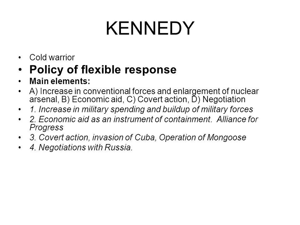 KENNEDY Policy of flexible response Cold warrior Main elements: