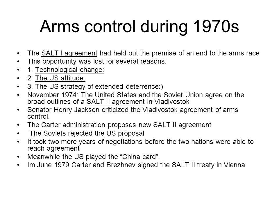 Arms control during 1970s The SALT I agreement had held out the premise of an end to the arms race.