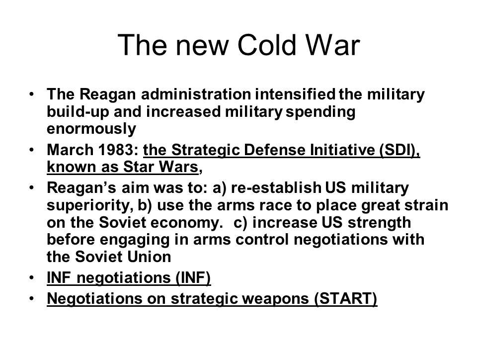 The new Cold War The Reagan administration intensified the military build-up and increased military spending enormously.